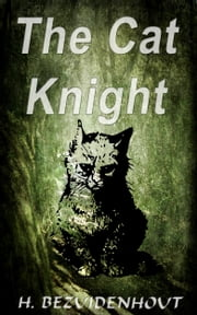 The Cat Knight ebook by H. Bezuidenhout
