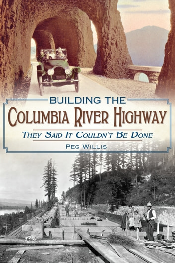 Building the Columbia River Highway - They Said It Couldn't Be Done ebook by Peg Willis