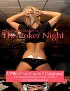The Poker Night, A Kinky Wifes First Gangbang ebook by The Smith Couple
