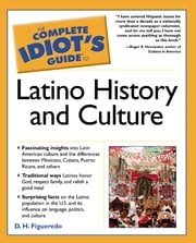 The Complete Idiot's Guide to Latino History And Culture ebook by D.H. Figueredo