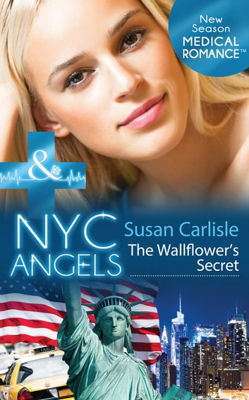 NYC Angels: The Wallflower's Secret (Mills & Boon Medical) (NYC Angels, Book 4) ebook by Susan Carlisle