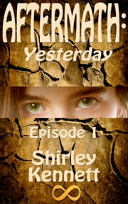 Aftermath: Yesterday, Episode 1 ebook by Shirley Kennett