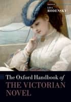 The Oxford Handbook of the Victorian Novel ebook by Lisa Rodensky