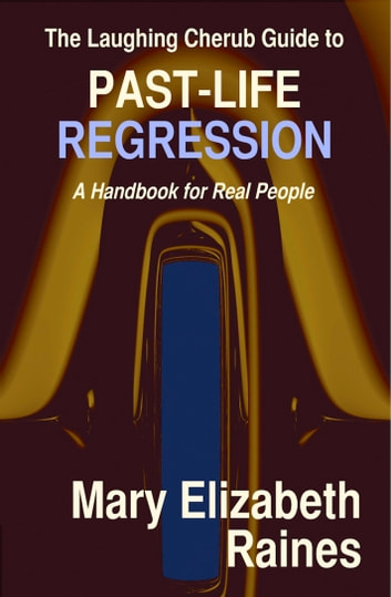 The Laughing Cherub Guide to Past-life Regression: A Handbook for Real People ebook by Mary Elizabeth Raines