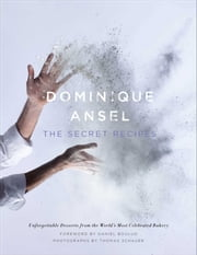 Dominique Ansel - The Secret Recipes ebook by Dominique Ansel,Thomas Schauer