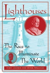 Lighthouses: The Race to Illuminate the World ebook by Toby Chance, Peter Williams