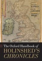 The Oxford Handbook of Holinshed's Chronicles ebook by Paulina Kewes,Ian W. Archer,Felicity Heal