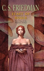 Feast of Souls - Book One of the Magister Trilogy ebook by C.S. Friedman