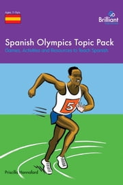 Spanish Olympics Topic Pack - Games, Activities and Resources to Teach Spanish ebook by Priscilla Hannaford