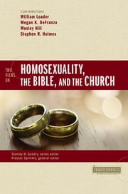 Two Views on Homosexuality, the Bible, and the Church ebook by Preston Sprinkle,William Loader,Megan K. DeFranza,Wesley Hill,Stephen R. Holmes,Stanley N. Gundry
