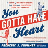 You Gotta Have Heart - A History of Washington Baseball from 1859 to the 2012 National League East Champions ebook by Frederic J. Frommer
