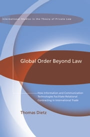Global Order Beyond Law - How Information and Communication Technologies Facilitate Relational Contracting in International Trade ebook by Thomas Dietz