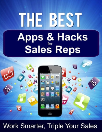 The Best Apps & Hacks for Sales Reps - Work Smarter, Triple Your Sales ebook by Malcolm Rivet
