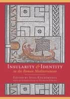 Insularity and identity in the Roman Mediterranean ebook by Anna Kouremenos, Nicholas Purcell