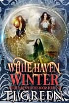 White Haven Winter - White Haven Witches: Books 4 - 6 ebook by TJ Green