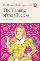 William Shakespeare's The Taming of the Clueless ebook by Ian Doescher, Kent Barton