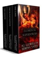 Elemental Superpowers: A Box Set ebook by Serena Yates, A.J. Llewellyn