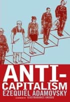Anti-Capitalism ebook by Ezequiel Adamovsky, United Illustrators, Marie Trigona