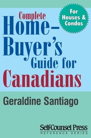 Complete Home Buyer's Guide For Canada ebook by Geraldine Santiago,Alma Pasic,Frank Dodich,Hilde Deprez
