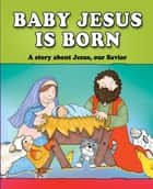 Baby Jesus Is Born (eBook) ebook by Carolyn Larsen