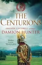 The Centurions ebook by Damion Hunter