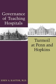 Governance of Teaching Hospitals - Turmoil at Penn and Hopkins ebook by John A. Kastor
