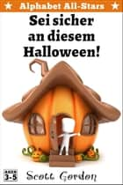 Alphabet All-Stars: Sei sicher an diesem Halloween! - Alphabet All-Stars ebook by Scott Gordon
