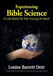 Experiencing Bible Science - A Lab Book for the Young at Heart ebook by Louise Barrett Derr