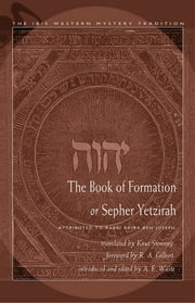 Book of Formation or Sepher Yetzirah - Attributed to Rabbi Akiba Ben Joseph ebook by Stenring, Knut,Gilbert, R.A.,Waite, A.E.