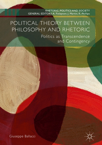 Political theory between philosophy and rhetoric ebook by giuseppe political theory between philosophy and rhetoric politics as transcendence and contingency ebook by giuseppe ballacci fandeluxe Choice Image