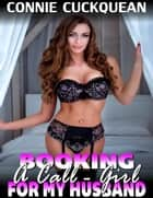 Booking a Call-girl for My Husband : Cuckqueans 8 ebook by Connie Cuckquean