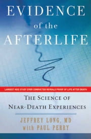 Evidence of the Afterlife - The Science of Near-Death Experiences ebook by Jeffrey Long, Paul Perry