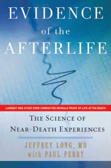 Evidence of the Afterlife - The Science of Near-Death Experiences ebook by Jeffrey Long,Paul Perry