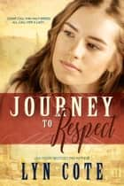 Journey to Respect - Sweeping Saga of Young America ebook by Lyn Cote