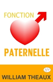 Fonction Paternelle ebook by William Theaux