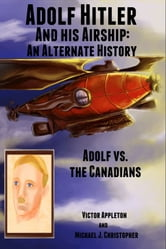 Adolf Hitler and His Airship: An Alternate History ebook by Michael Christopher