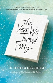 The Year We Turned Forty - A Novel ebook by Liz Fenton,Lisa Steinke
