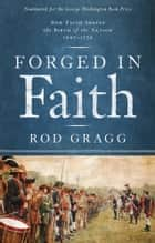 Forged in Faith ebook by Rod Gragg