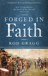 Forged in Faith - How Faith Shaped the Birth of the Nation 1607-1776 ebook by Rod Gragg