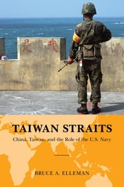 Taiwan Straits - Crisis in Asia and the Role of the U.S. Navy ebook by Bruce A. Elleman