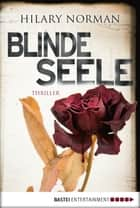 Blinde Seele - Thriller ebook by Hilary Norman, Veronika Dünninger