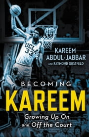 Becoming Kareem - Growing Up On and Off the Court ebook by Kareem Abdul-Jabbar,Raymond Obstfeld