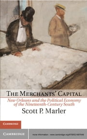 The Merchants' Capital - New Orleans and the Political Economy of the Nineteenth-Century South ebook by Scott P. Marler
