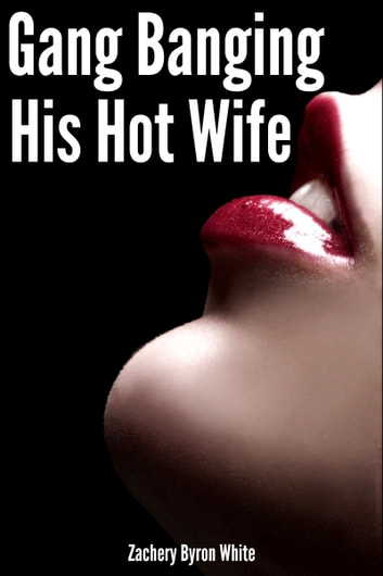 Gang Banging His Hot Wife: A Tale of Cuckolding Erotica ebook by Zachery White