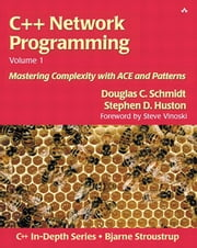 C++ Network Programming, Volume I - Mastering Complexity with ACE and Patterns, Portable Documents ebook by Douglas Schmidt,Stephen D. Huston