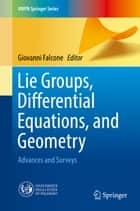 Lie Groups, Differential Equations, and Geometry - Advances and Surveys ebook by Giovanni Falcone