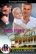 This Isn't Goodbye ebook by Iyana Jenna
