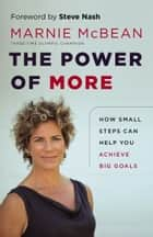 Power of More, The - How Small Steps Can Help You Achieve Big Goals ebook by Steve Nash, Marnie McBean
