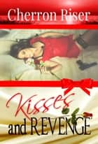 Kisses and Revenge ebook by Cherron Riser