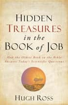 Hidden Treasures in the Book of Job (Reasons to Believe) ebook by Hugh Ross